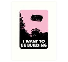 I Want to be Building… Art Print