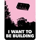 I Want to be Building… by SevenHundred