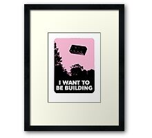 I Want to be Building… Framed Print