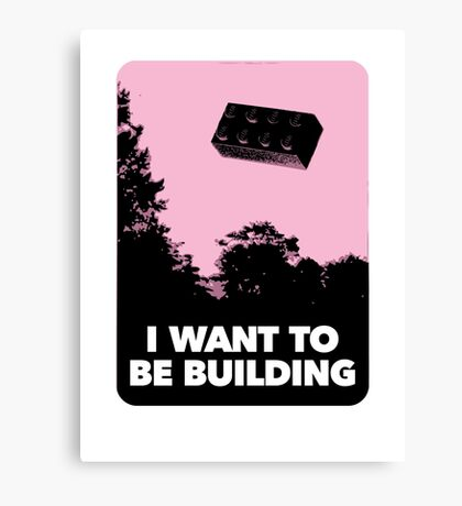 I Want to be Building… Canvas Print