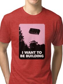 I Want to be Building… Tri-blend T-Shirt