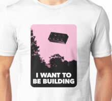 I Want to be Building… Unisex T-Shirt