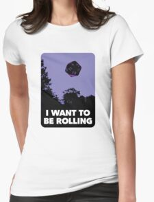I Want to be Rolling… T-Shirt