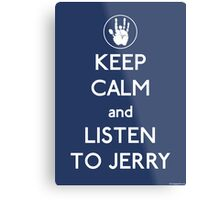 Keep Calm and Listen To Jerry Metal Print