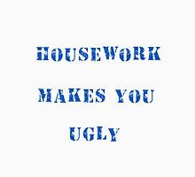 Housework makes you ugly Womens Fitted T-Shirt