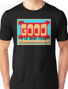 IT'S GOOD TO BE ME! Unisex T-Shirt