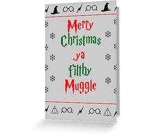 Merry Christmas ya filthy muggle Greeting Card