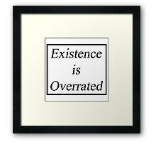 EXISTENCE IS OVERRATED  Framed Print
