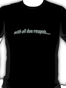 with all due respect... T-Shirt