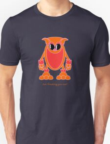 Am I Freaking You Out? Unisex T-Shirt
