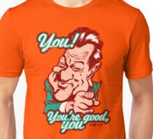 You're good, you. Unisex T-Shirt