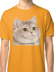 Heavy Breathing Cat- Improved Classic T-Shirt