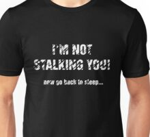 I'm Not Stalking You! - Light Text Unisex T-Shirt
