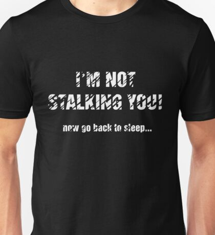 I'm Not Stalking You! - Light Text Unisex T-Shirt