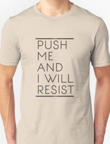 Push Me and I Will Resist Unisex T-Shirt
