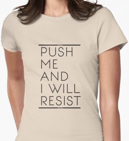 Push Me and I Will Resist Womens Fitted T-Shirt