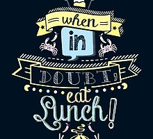 When in Doubt, Eat Lunch! Tee by Muzich