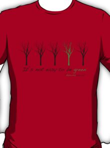 ITS NOT EASY TO BE GREEN T-Shirt