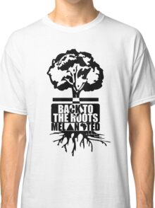 BACK TO THE ROOTZ Classic T-Shirt