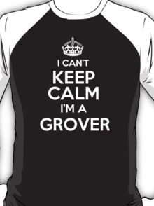 Surname or last name Grover? I can't keep calm, I'm a Grover! T-Shirt
