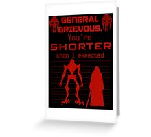 You're Shorter Than I Expected Greeting Card