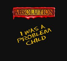 ABSOLUTION 2011 - I WAS A PROBLEM CHILD Unisex T-Shirt