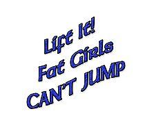 Lift It Fat Girls Cant Jump BLUE sticker Photographic Print