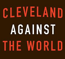 Cleveland Against the World - Browns Colors by SenorRickyBobby