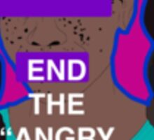 "End the ""angry black girl"" narrative pt.2 Sticker"