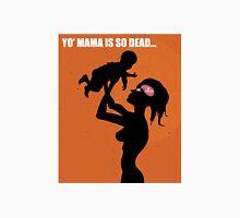 Yo Mama Is So Dead Unisex T-Shirt