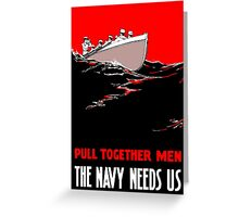 Pull Together Men The Navy Needs Us Greeting Card