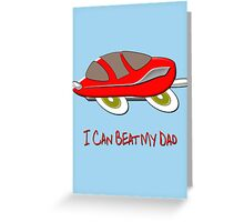 I Can Beat My Dad T-shirt, etc. design Greeting Card