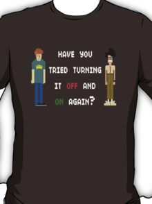 Have You Tried Turning It Off And On Again? T-Shirt