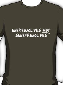 Werewolves NOT Swearwolves (NOW IN WHITE) T-Shirt