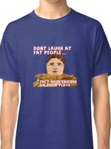 Dont Laugh At Fat People... They have Enough On Their Plate Classic T-Shirt