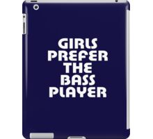 Girls Prefer The Bass Player - Bassist Top iPad Case/Skin