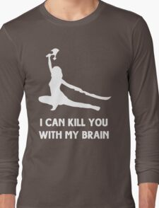 I can kill you with my brain Long Sleeve T-Shirt