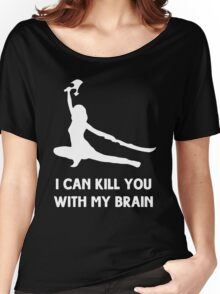 I can kill you with my brain Women's Relaxed Fit T-Shirt