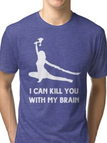 I can kill you with my brain Tri-blend T-Shirt
