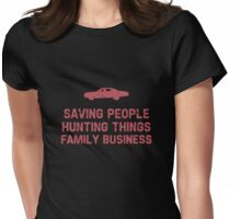 """Supernatural """"Saving People, Hunting Things, Family Business"""" Womens Fitted T-Shirt"""