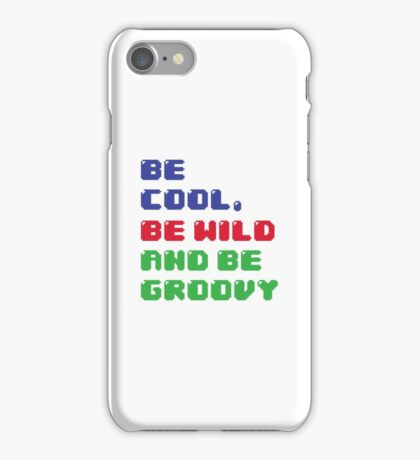 Be Cool, Be Wild And Be Groovy iPhone Case/Skin