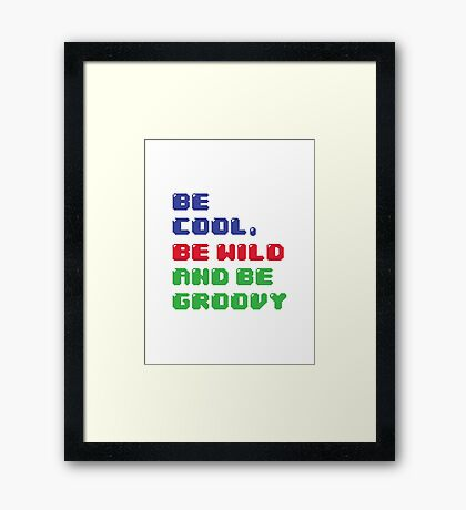 Be Cool, Be Wild And Be Groovy Framed Print