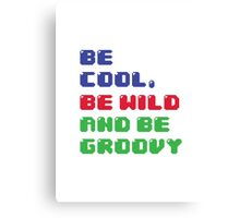 Be Cool, Be Wild And Be Groovy Canvas Print