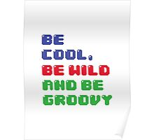 Be Cool, Be Wild And Be Groovy Poster