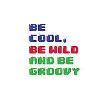 Be Cool, Be Wild And Be Groovy Photographic Print