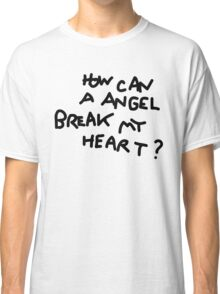 How Can A Angel Break My Heart? Classic T-Shirt