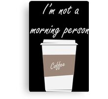 I'm not a morning person Canvas Print