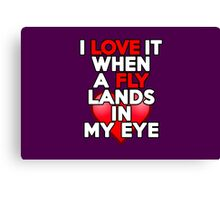 I love it when a fly lands in my eye Canvas Print