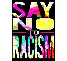 SAY NO TO RACISM - BLACK Photographic Print