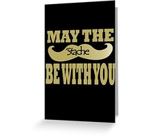 Funny black mustache may the stache be with you geek funny nerd Greeting Card